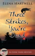 Three Strikes, You're Dead ebook by Elena Hartwell