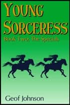 Young Sorceress Book 2: The Specials ebook by Geof Johnson