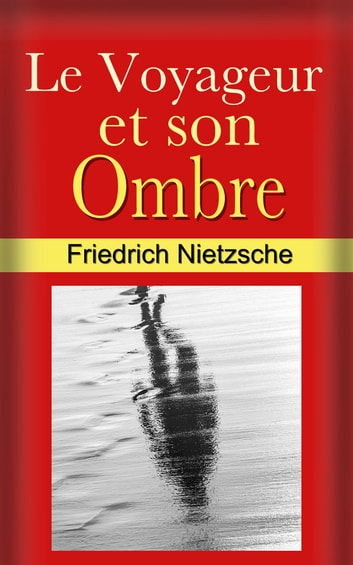 Le Voyageur et son Ombre. ebook by Friedrich Nietzsche,Henri Albert