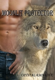 Moonlit Protector (Moonlit Novella #3) ebook by Crystal-Rain Love