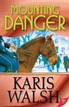 Mounting Danger ebook by Karis Walsh