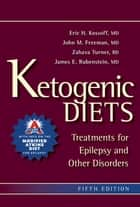 Ketogenic Diets ebook by Eric Kossoff, MD,John M. Freeman, MD,James E. Rubenstein, MD,Zahava Turner, RD, CSP, LDN