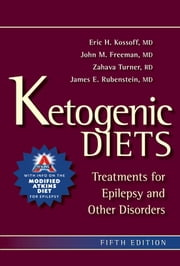 Ketogenic Diets - Treatments for Epilepsy and Other Disorders ebook by Eric Kossoff, MD,John M. Freeman, MD,James E. Rubenstein, MD,Zahava Turner, RD, CSP, LDN