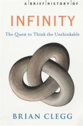A Brief History of Infinity - The Quest to Think the Unthinkable ebook by Brian Clegg