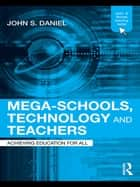 Mega-Schools, Technology and Teachers ebook by Sir John Daniel