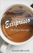 eXXXpresso ebook by Dave Warner