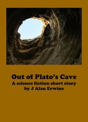 Out of Plato's Cave ebook by J Alan Erwine