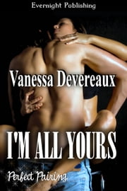 I'm All Yours ebook by Vanessa Devereaux