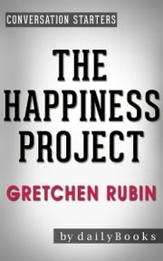 The Happiness Project: by Gretchen Rubin | Conversation Starters ebook by dailyBooks