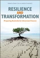 Resilience and Transformation - Preparing Australia for Uncertain Futures ebook by Steven Cork