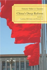 China's Deep Reform - Domestic Politics in Transition ebook by Lowell Dittmer,Guoli Liu