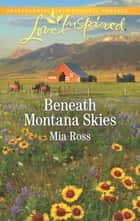 Beneath Montana Skies ebook by Mia Ross