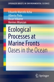 Ecological Processes at Marine Fronts - Oases in the ocean ebook by Eduardo Marcelo Acha,Alberto Piola,Oscar Iribarne,Hermes Mianzan