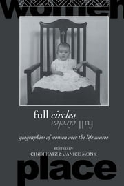 Full Circles - Geographies of Women over the Life Course ebook by Cindi Katz,Janice Monk