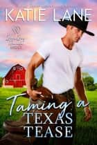 Taming a Texas Tease - Bad Boy Ranch, #7 ebook by Katie Lane
