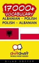 17000+ Vocabulary Albanian - Polish ebook by Gilad Soffer