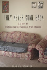 They Never Come Back - A Story of Undocumented Workers from Mexico ebook by Kobo.Web.Store.Products.Fields.ContributorFieldViewModel