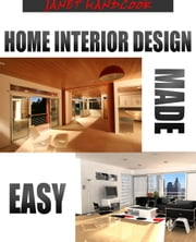 Home Interior Design Made Easy ebook by Janet Handcook