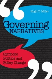 Governing Narratives - Symbolic Politics and Policy Change ebook by Hugh T. Miller