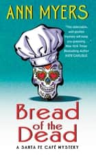 Bread of the Dead - A Santa Fe Cafe Mystery ebook by Ann Myers