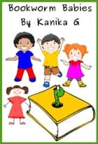Bookworm Babies ebook by Kanika G