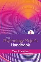 The Psychology Major's Handbook eBook by Dr. Tara L. Kuther