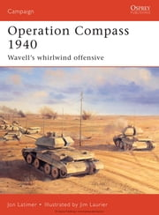 Operation Compass 1940 - Wavell's whirlwind offensive 1 ebook by Jon Latimer,Jim Laurier