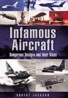 Infamous Aircraft - Dangerous designs and their vices ekitaplar by Robert Jackson