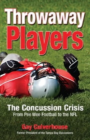 Throwaway Players - Concussion Crisis From Pee Wee Football to the NFL 電子書籍 by Gay Culverhouse