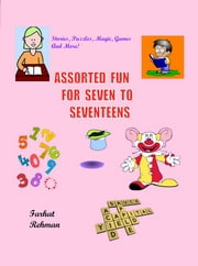 Assorted Fun for Seven to Seventeens ebook by Farhat Rehman
