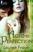 Aged to Perfection ebook by Lauren Fraser