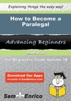 How to Become a Paralegal - How to Become a Paralegal ebook by Armida Leone