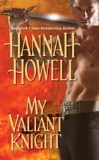 My Valiant Knight ebook by Hannah Howell