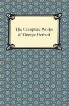 The Complete Works of George Herbert ebook by George Herbert