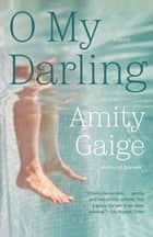 O My Darling ebook by Amity Gaige