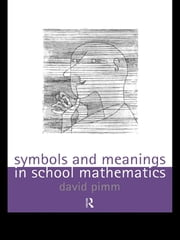 Symbols and Meanings in School Mathematics ebook by David Pimm