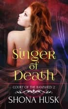 Singer of Death - Annwyn, #6 ebook by Shona Husk