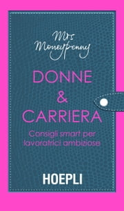 Donne & Carriera - Consigli smart per lavoratrici ambiziose ebook by Heather McGregor