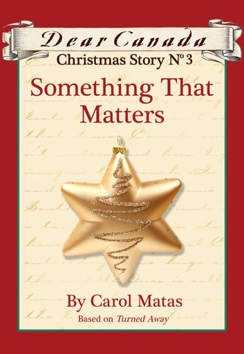 Dear Canada Christmas Story No. 3: Something That Matters ebook by Carol Matas