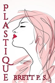 Plastique ebook by Brett P. S.