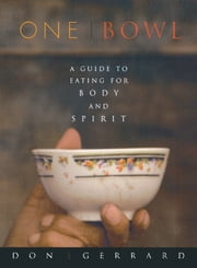 One Bowl - A Guide to Eating for Body and Spirit ebook by Don Gerrard