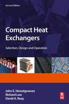 Compact Heat Exchangers - Selection, Design and Operation ebook by J.E. Hesselgreaves, Richard Law, David Reay