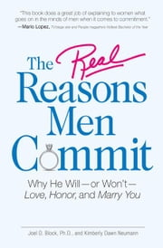 The Real Reasons Men Commit: Why He Will - Or Won't - Love, Honor and Marry You ebook by Block, Joel D.