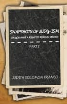 Snapshots of Judy-ism or You Have a Right to Remain Jewish ebook by Judith Solomon Franco