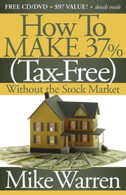 How To Make 37%, Tax-Free, Without the Stock Market - Secrets to Real Estate Paper ebook by Mike Warren