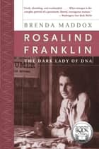 Rosalind Franklin - The Dark Lady of DNA ebook by Brenda Maddox