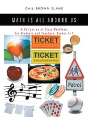 Math Is All Around Us - A Collection of Story Problems for Students and Teachers, Grades 5-7 ebook by Gail Brown Slane