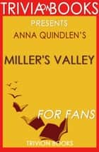 Miller's Valley: A Novel by Anna Quindlen (Trivia-On-Books) ebook by Trivion Books