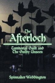 The Afterloch - Territorial Guilt and The Guilty Unseen ebook by Spinnaker Weddington