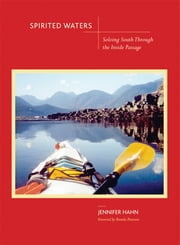 Spirited Waters - Soloing South Through the Inside Passage ebook by Jennifer Hahn